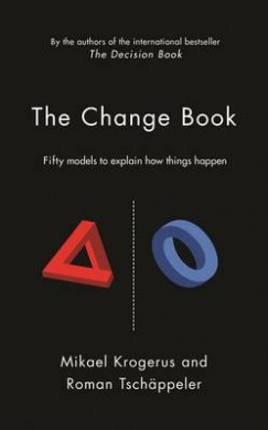 The Change Book: Fifty models to explain how things happen (The Tschappeler and Krogerus Collection)