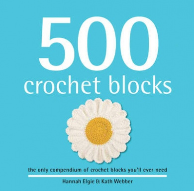 500 Crochet Blocks: The Only Compendium of Crochet Blocks You'll Ever Need