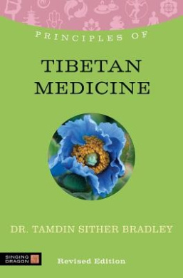 Principles of Tibetan Medicine: What it is, How it Works, and What it Can Do for You (Discovering Holistic Health)