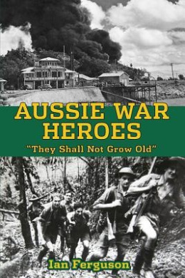 Aussie War Heroes: 'They Shall Not Grow Old'