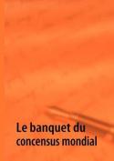 Le Banquet Du Concensus Mondial [FRE]
