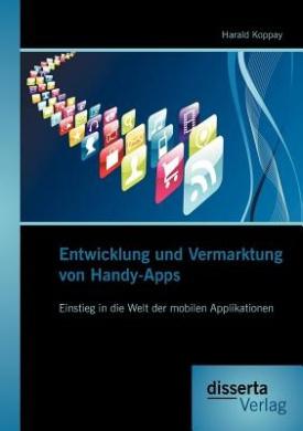 Entwicklung Und Vermarktung Von Handy-Apps: Einstieg in Die Welt Der Mobilen Applikationen