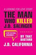The Man Who Killed J.d. Salinger