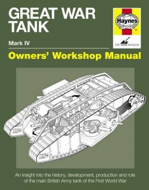 Great War Tank Manual: An Insight into the History, Development, Production and Role of the Main British Army Tank of the First World War