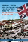 British Policy & the Chinese in Singapore 1939 to 1955