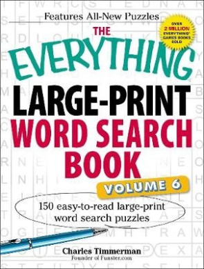 The Everything Large-Print Word Search Book, Volume VI: 150 Easy-to-read Large-print Word Search Puzzles (Everything (R))