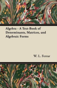 Algebra - A Text-Book of Determinants, Matrices, and Algebraic Forms