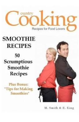 Smoothie Recipes: 50 Scrumptious Smoothie Recipes