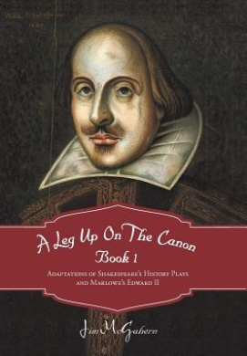 A Leg Up on the Canon, Book 1: Adaptations of Shakespeare's History Plays and Marlowe's Edward II
