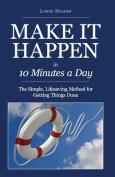 Make It Happen in Ten Minutes a Day