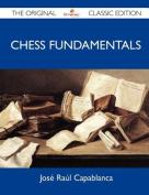 Chess Fundamentals - The Original Classic Edition