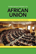 Strengthening Popular Participation in the African Union. A Guide to AU Structures and Processes