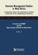 Election Management Bodies in West Africa. a Comparative Study of the Contribution of Electoral Commissions to the Strengthen