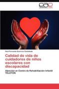 Calidad de Vida de Cuidadores de Ninos Escolares Con Discapacidad [Spanish]