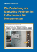 Die Zustellung ALS Marketingproblem Im E-Commerce Fur Konsumenten [GER]