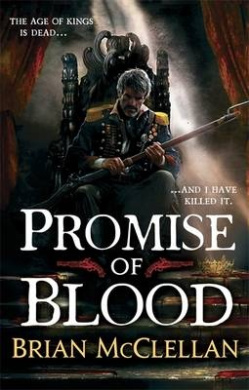 Promise of Blood: Book 1 in the Powder Mage trilogy (Powder Mage trilogy)