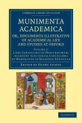 Munimenta Academica, or, Documents Illustrative of Academical Life and Studies at Oxford