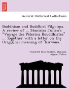 Buddhism and Buddhist Pilgrims. a Review of ... Stanislas Julien's Voyage Des Pélerins Bouddhistes ... Together with a Letter on the Orig[i]nal Meaning of 'Nirvâna.'.