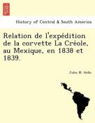 Relation de L'Expe Dition de La Corvette La Cre OLE, Au Mexique, En 1838 Et 1839. [FRE]