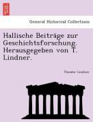 Hallische Beitr GE Zur Geschichtsforschung. Herausgegeben Von T. Lindner. [GER]