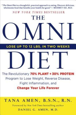 The Omni Diet: the Revolutionary Plant and Protein Program to Lose Weight, Reverse Disease, Fight Inflammation and Change Your Life Forever