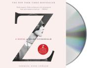 Z: A Novel of Zelda Fitzgerald [Audio]
