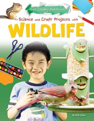 Science and Craft Projects with Wildlife (Get Crafty Outdoors (Powerkids))