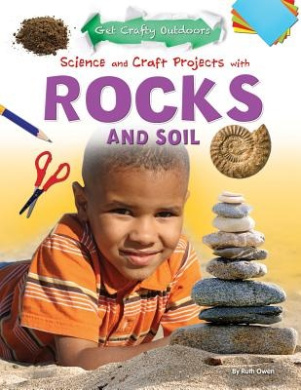 Science and Craft Projects with Rocks and Soil (Get Crafty Outdoors)