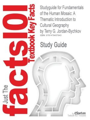 Studyguide for Fundamentals of the Human Mosaic: A Thematic Introduction to Cultural Geography by Jordan-Bychkov, Terry G., ISBN 9781429272001