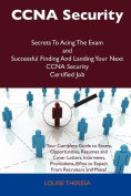 CCNA Security Secrets to Acing the Exam and Successful Finding and Landing Your Next CCNA Security Certified Job