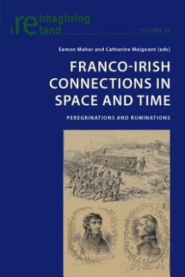 Franco-Irish Connections in Space and Time: Peregrinations and Ruminations (Reimagining Ireland)