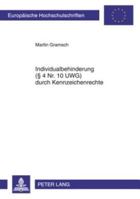 Individualbehinderung ( 4 NR. 10 Uwg) Durch Kennzeichenrechte (Europaeische Hochschulschriften / European University Studie)