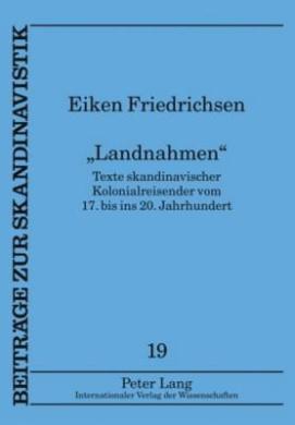 Landnahmen: Texte Skandinavischer Kolonialreisender Vom 17. Bis Ins 20. Jahrhundert (Beitraege Zur Skandinavistik)