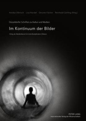 Im Kontinuum Der Bilder: Vjing ALS Medienkunst Im Interdisziplinaeren Diskurs (Duesseldorfer Schriften Zu Kultur Und Medien)