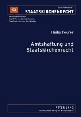 Amtshaftung Und Staatskirchenrecht: Zu Pflichten, Amt Und Koerperschaft in Art. 34 Gg Und Art. 137 Wrv (Schriften Zum Staatskirchenrecht)