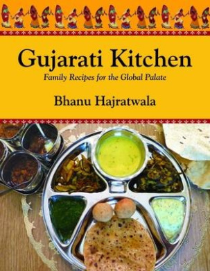 Gujarati Kitchen: Family Recipes for the Global Palate