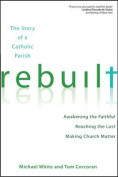 Rebuilt: The Story of a Catholic Parish