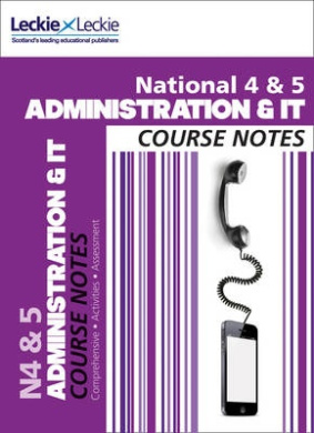National 4/5 Administration and IT Course Notes (Course Notes) (Course Notes)