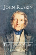 John Ruskin: The Later Years