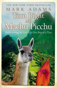 Turn Right At Machu Picchu:Rediscovering the Lost City One Step at a    Time