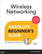 Wireless Networking Absolute Beginner's Guide