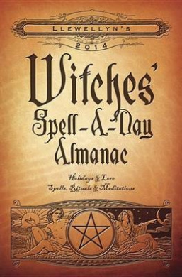 Llewellyn's 2014 Witches' Spell-a-Day Almanac: Holidays and Lore, Spells, Rituals and Meditations