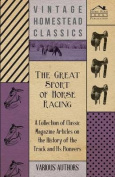The Great Sport of Horse Racing - A Collection of Classic Magazine Articles on the History of the Track and Its Pioneers