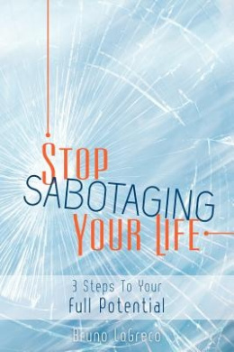 Stop Sabotaging Your Life: 3 Steps to Your Full Potential