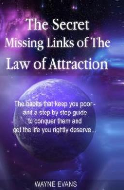 The Secret Missing Links of the Law of Attraction.: The Habits That Keep You Poor and a Step by Step Guide to Conquer Them and Get the Life You Rightly Deserve?