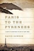 Paris to the Pyrenees - A Skeptic Pilgrim Walks the Way of Saint James