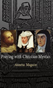 Praying with the Christian Mystics