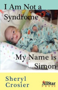 I Am Not a Syndrome - My Name Is Simon