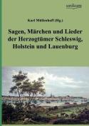 Sagen, M Rchen Und Lieder Der Herzogt Mer Schleswig, Holstein Und Lauenburg [GER]