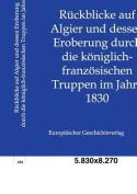Ruckblicke Auf Algier Und Dessen Eroberung Durch Die Koniglich-Franzosischen Truppen Im Jahre 1830 [GER]
